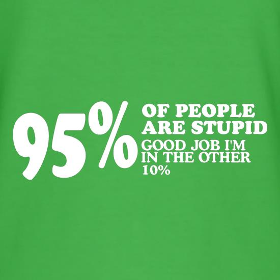95% of People are stupid, Good job i'm in the other 10% t-shirts