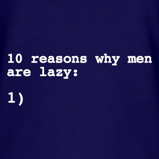 10 Reasons Why Men Are Lazy t-shirts