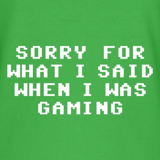 Sorry For What I Said When I Was Gaming t-shirts