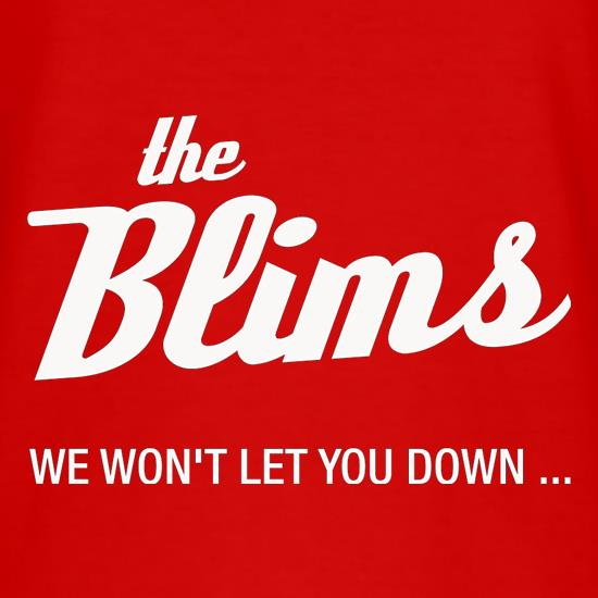 The Blims We Won't Let You Down t-shirts
