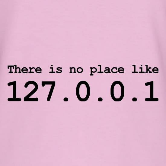 There Is No Place Like 127.0.0.1 t-shirts
