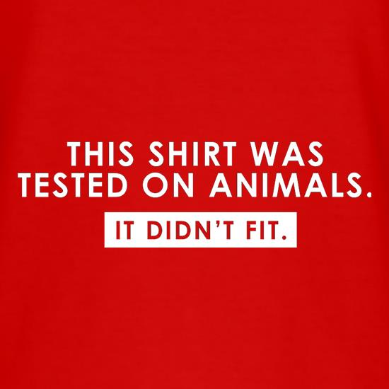 This Shirt Was Tested On Animals. It Didn't Fit. t-shirts