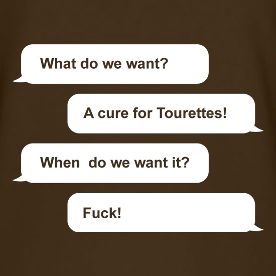 What Do We Want? A Cure For Tourettes! t-shirts