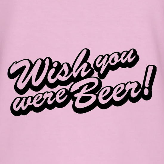 Wish You Were Beer t-shirts