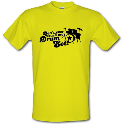 Dont Ever Touch My Drum Set T Shirt By Chargrilled