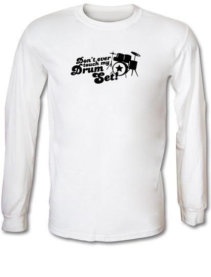 Dont Ever Touch My Drum Set Long Sleeve T Shirt By Chargrilled