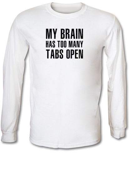 b8c5535f My Brain Has Too Many Tabs Open Long Sleeve T Shirt By CharGrilled