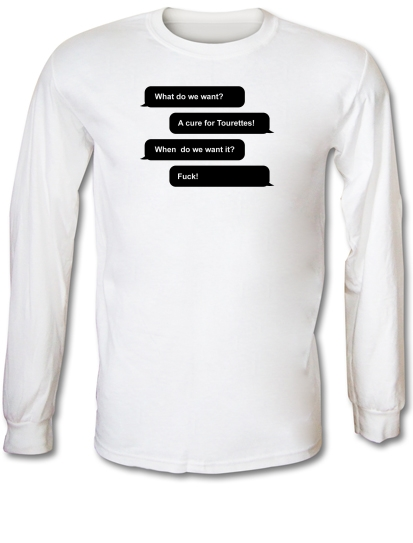 e0414671a3 What Do We Want? a Cure For Tourettes! Long Sleeve T Shirt By ...