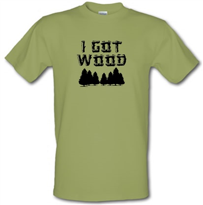 I Got Wood T Shirt By Chargrilled