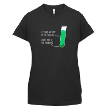 If You're Not Part Of The Solution, You're Part Of The Precipitate t shirt