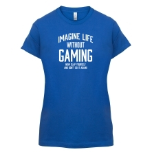 Imagine Life Without Gaming t shirt