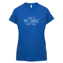 There's a 99 Percent Chance I Don't Care... t shirt