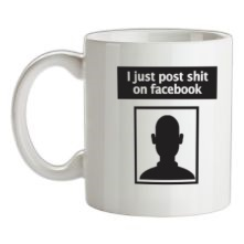 I Post Shit On Facebook t shirt
