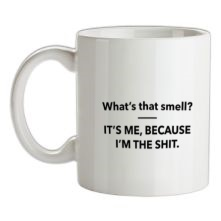 What's That Smell? It's Me, Because I'm The Shit t shirt