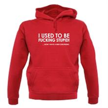 I Used To Be F**king Stupid!...Now I Have A New Girlfriend. t shirt
