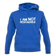 I am not responsible t shirt