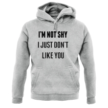 I'm Not Shy, I Just Don't Like You t shirt
