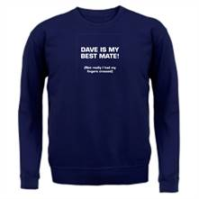 Dave is my best mate! (not really I had my fingers crossed) t shirt