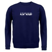 If You Cant Play Nice, Play Rugby t shirt