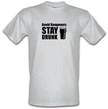Avoid Hangovers : Stay Drunk t shirt