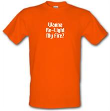 Wanna Re-Light My Fire? t shirt