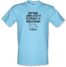 Anything Unrelated To Elephants Is Irrelephant t shirt