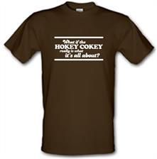 What If The Hokey Cokey Really Is What It's All About? t shirt