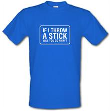 If I Throw A Stick Will You Go Away? t shirt