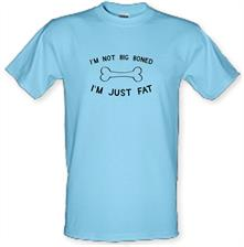 I'm Not Big Boned I'm Just Fat t shirt
