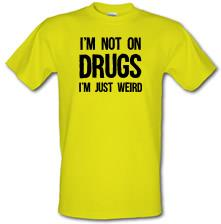 I'm Not On Drugs, I'm Just Weird T-Shirt t shirt