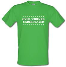 over worked - under played t shirt
