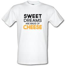 Sweet Dreams Are Made Of Cheese t shirt