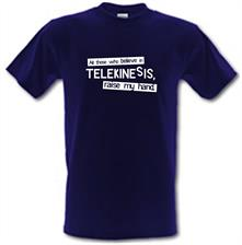 All Those Who Believe In Telekinesis, Raise My Hand t shirt