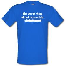 The Worst Thing About Censorship t shirt