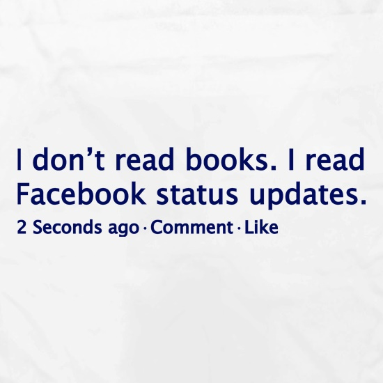 I Don't Read Books. I Read Facebook Status Updates. t shirt