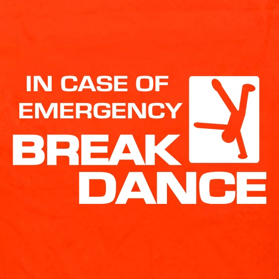 In Case Of Emergency Break Dance t shirt
