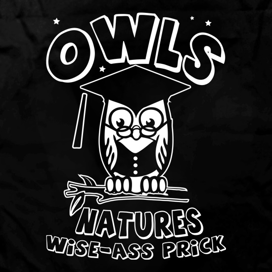 Owls Natures Wise-Ass Prick t shirt