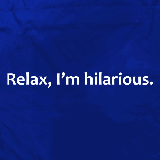 Relax, I'm Hilarious t shirt