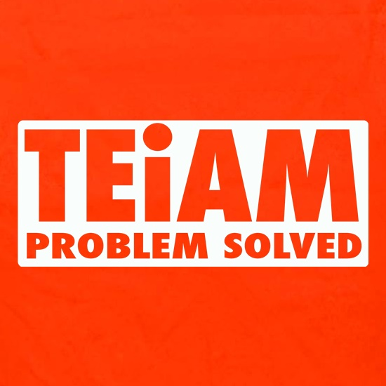 Teiam Problem Solved t shirt