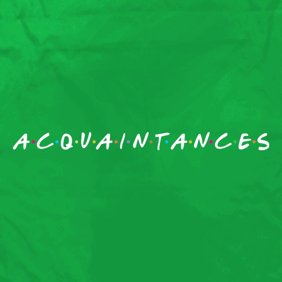 Acquaintances t shirt