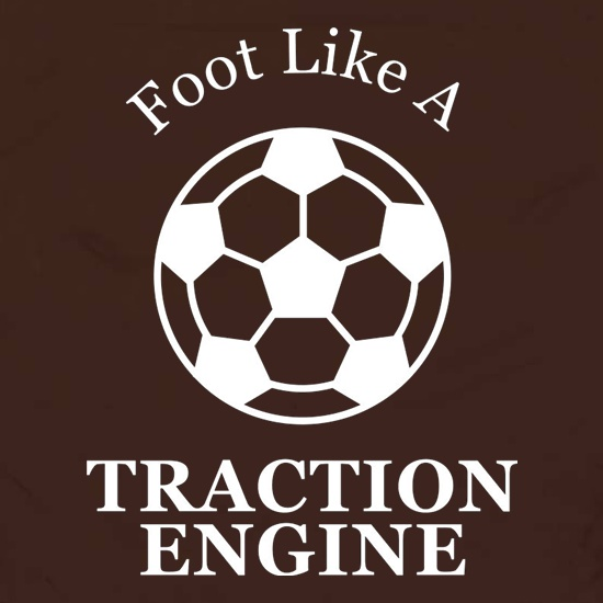 A Foot Like A Traction Engine t shirt