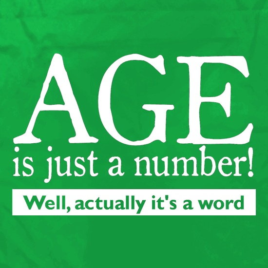 age is just a number- actually its a word t shirt
