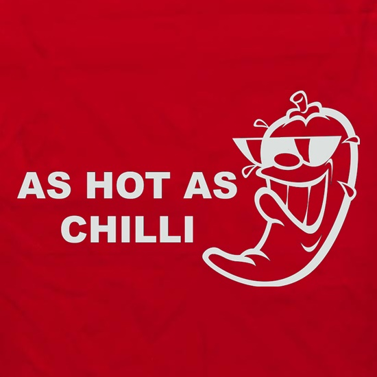 As Hot As Chilli t shirt