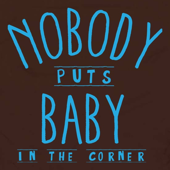 Baby In The Corner t shirt