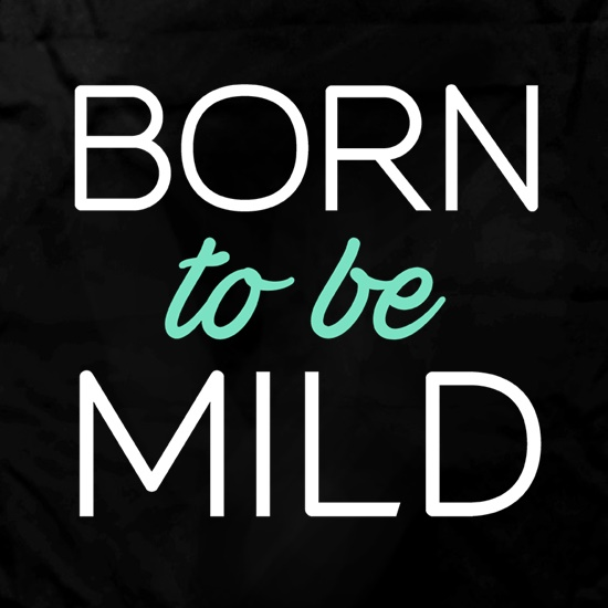 Born To Be Mild t shirt