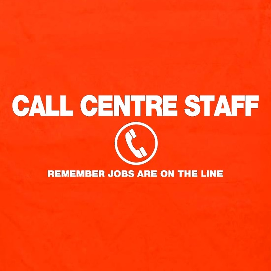 Call Centre Remember Jobs Are On The Line t shirt