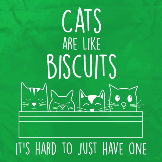 Cats Are Like Biscuits, It's Hard To Just Have One t shirt