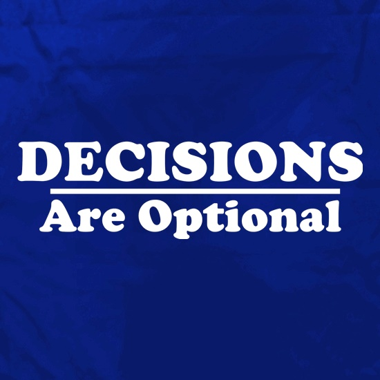 Decisions are  Optional t shirt