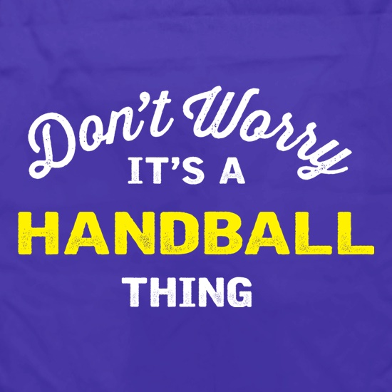 Don't Worry It's A Handball Thing t shirt