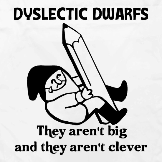 Dyslectic dwarfs. They aren't big and they aren't clever t shirt